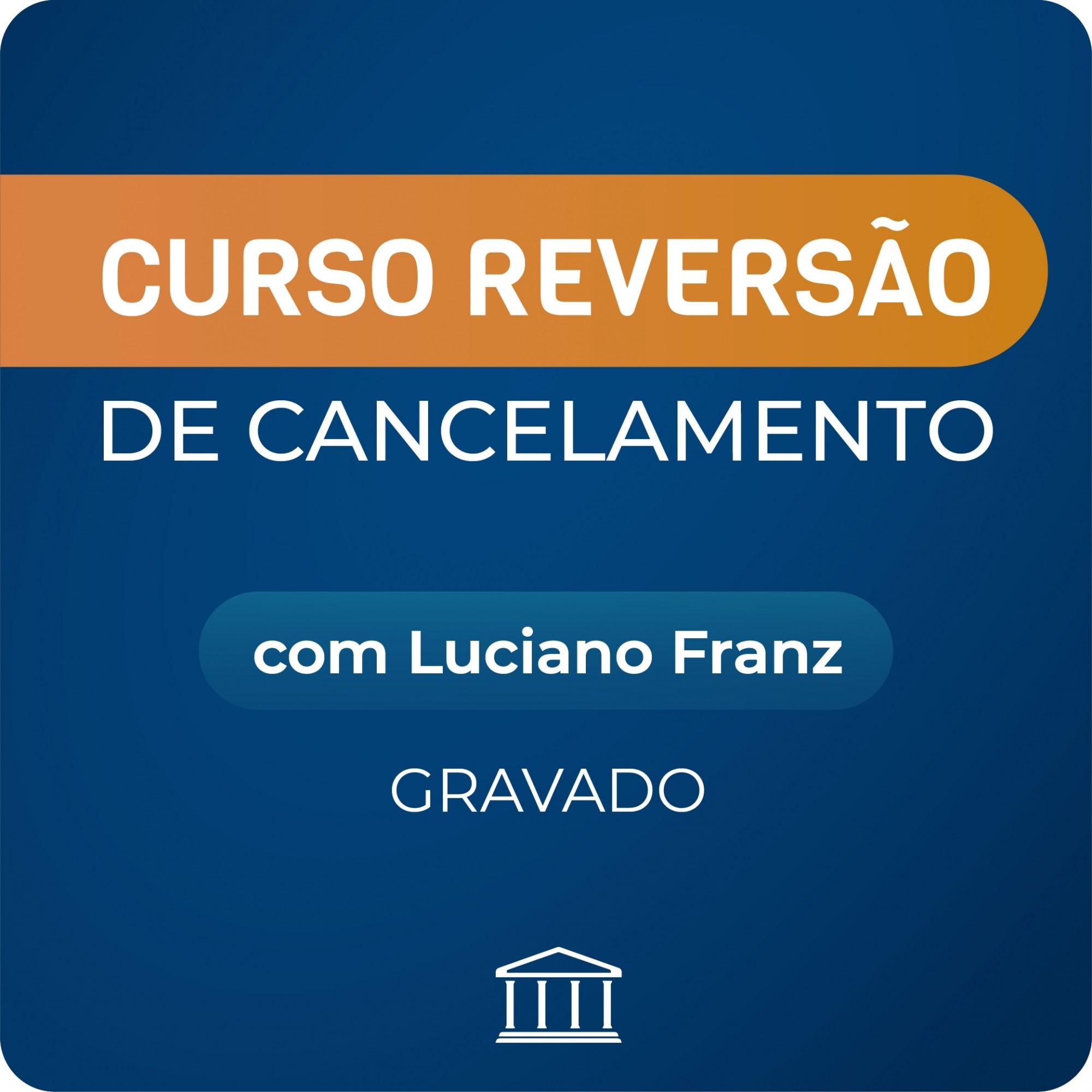 Reversão de Cancelamento - com Luciano Franz - GRAVADO  - Voz e Dados