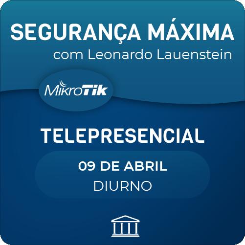 Segurança Máxima com Leonardo Lauenstein - Telepresencial  - Voz e Dados