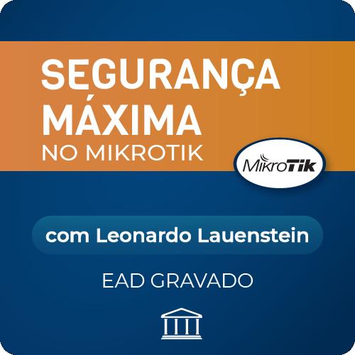 Segurança Máxima em Mikrotik com Leonardo Lauenstein - GRAVADO  - Voz e Dados Academy