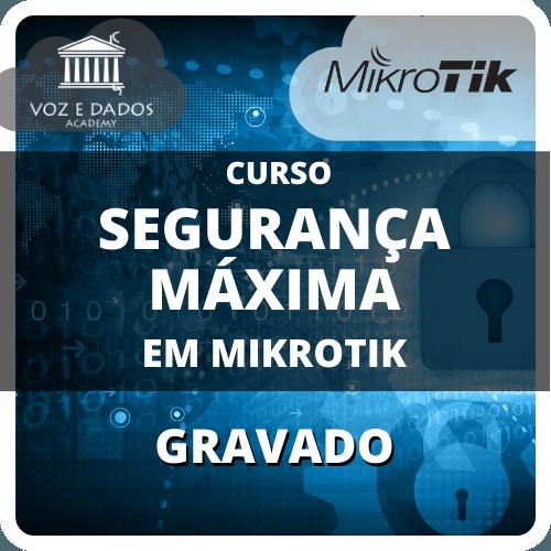 Segurança Máxima em Mikrotik - Gravado  - Voz e Dados