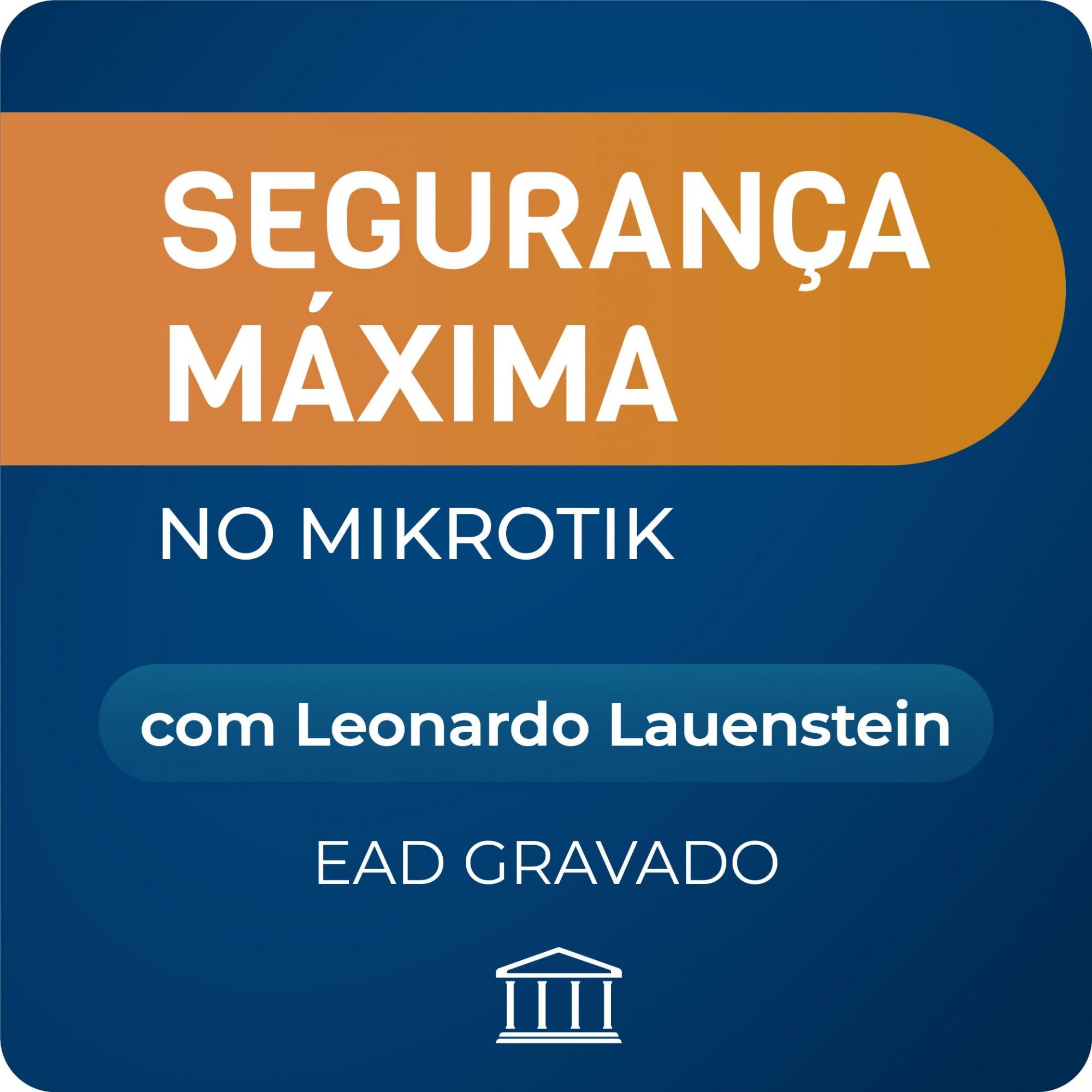 Segurança Máxima em Mikrotik com Leonardo Lauenstein - GRAVADO  - Voz e Dados