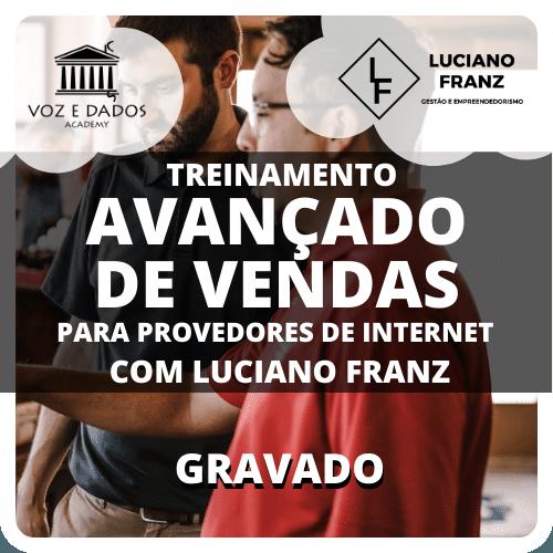 Treinamento Avançado de Vendas para Provedores de Internet - com Luciano Franz - Gravado  - Voz e Dados