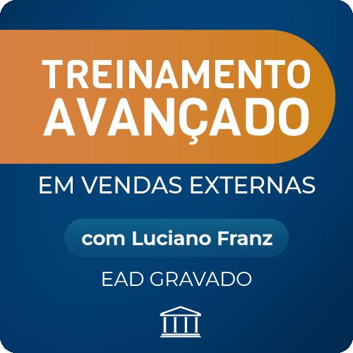 Treinamento Avançado em Vendas Externas com Luciano Franz - GRAVADO  - Voz e Dados