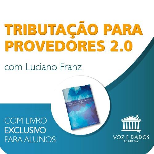 Tributação para Provedores 2.0 - com Luciano Franz  - Voz e Dados