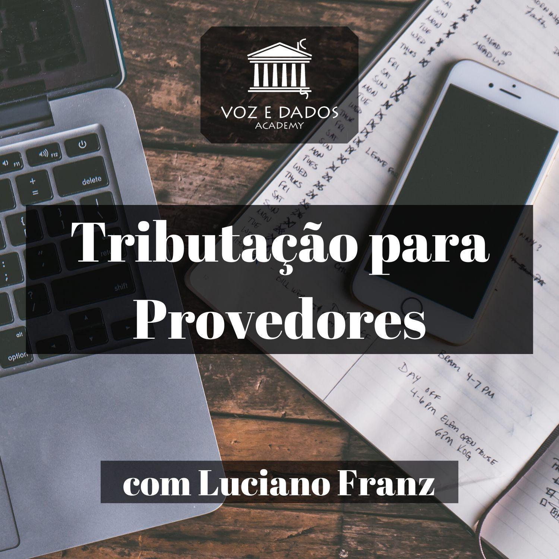 Tributação para Provedores - com Luciano Franz  - Voz e Dados