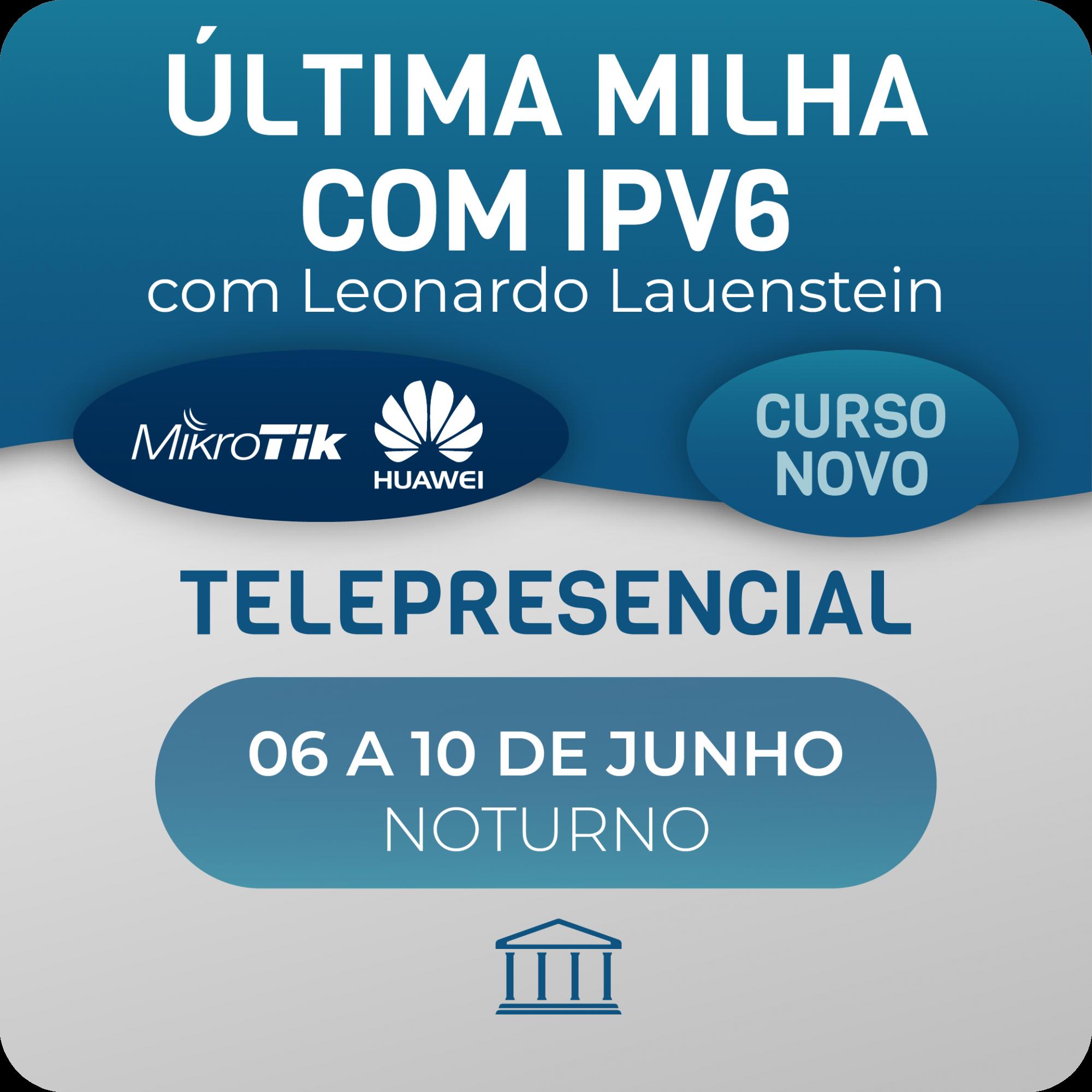 Última Milha com IPV6 com Leonardo Lauenstein - Telepresencial  - Voz e Dados Academy