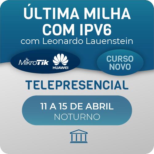 Última Milha com IPV6 com Leonardo Lauenstein - Telepresencial  - Voz e Dados