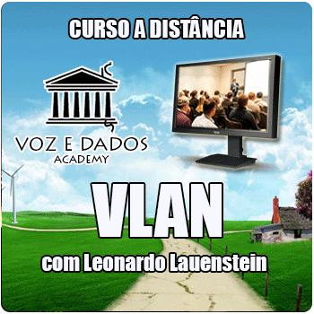 VLAN - com Leonardo Lauenstein  - Voz e Dados