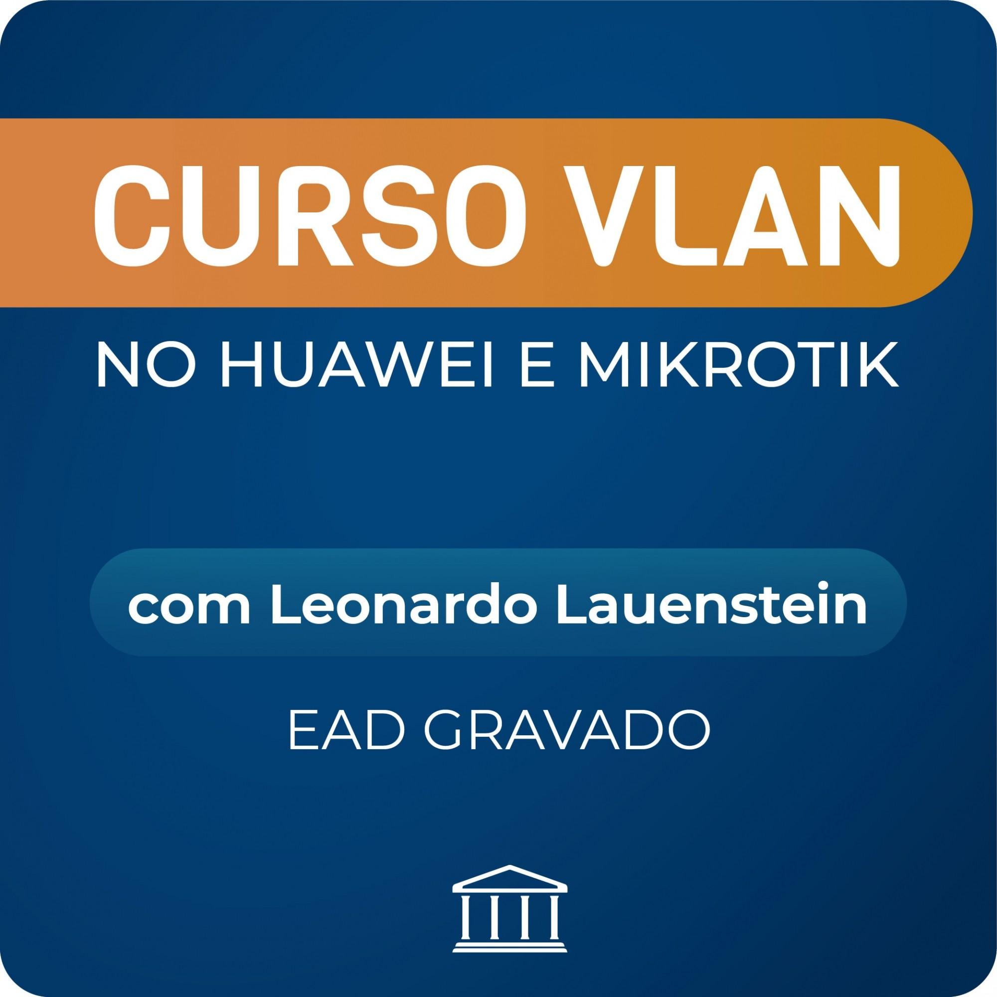 VLAN no Huawei e Mikrotik - com Leonardo Lauenstein - GRAVADO  - Voz e Dados