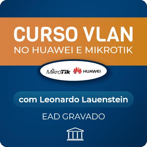 VLAN no Huawei e Mikrotik - com Leonardo Lauenstein - GRAVADO  - Voz e Dados Academy