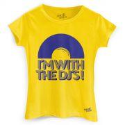 Camiseta Feminina Make U Sweat I�m With The DJ�s!