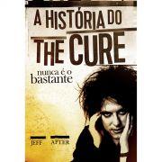 Livro Nunca é o Bastante: A História do The Cure