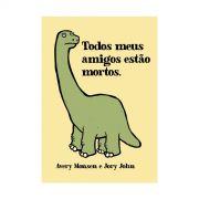 Livro Todos Meus Amigos Estão Mortos