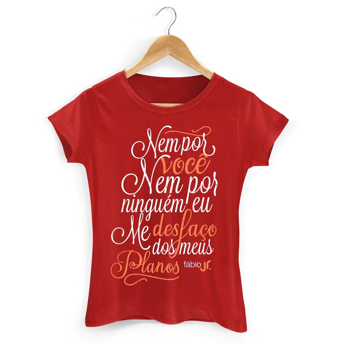 Camiseta Feminina Fábio Junior Nem por Você, Nem por Ninguém