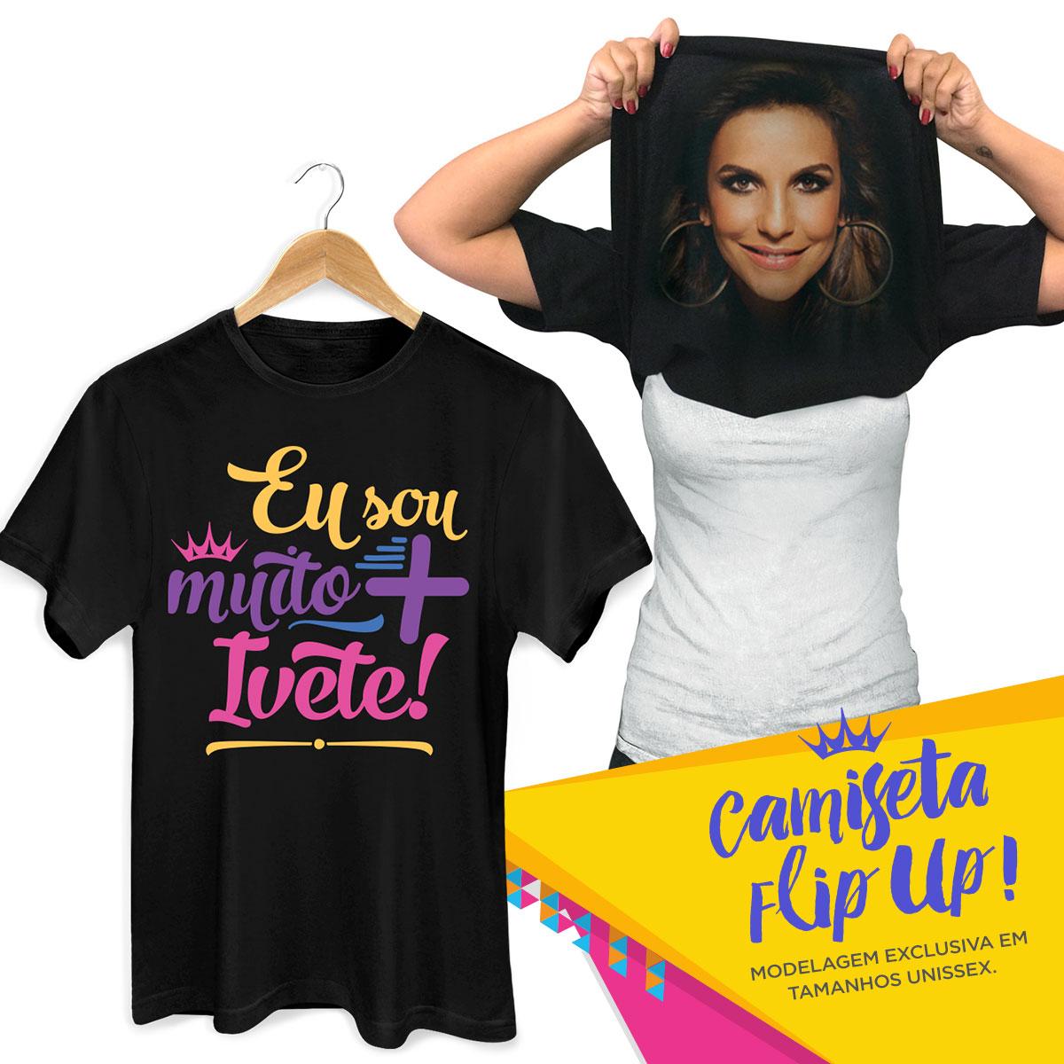 Camiseta Flip Up Eu Sou Muito + Ivete