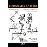 Biomecânica aplicada - uma abordagem para o treinamento de força (Paulo Marchetti, Mário Charro e Ruy Calheiros)