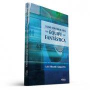 Como construir uma equipe fantástica (Luiz Eduardo Gasparetto)