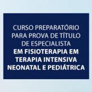 Preparatório para prova de título de especialista em Fisioterapia em Terapia Intensiva Neonatal e Pediátrica (Ana Silvia Scavacini, Camila Máximo e Cíntia Johnston)