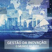 Gestão da Inovação: O mundo mudou (Felipe Chibás Ortiz)