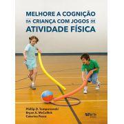 Melhore a cognição da criança com jogos de atividade física (Phillip Tomporowski, Bryan A. McCullick e Caterina Pesce)