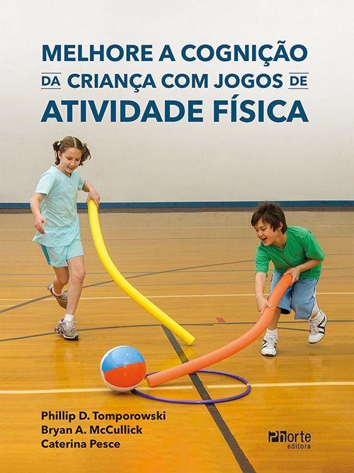 Melhore a cognição da criança com jogos de atividade física (Phillip Tomporowski, Bryan A. McCullick e Caterina Pesce)  - Cursos distância e aulas online Instituto Phorte Educação.