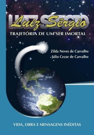 Luiz Sérgio, Trajetória de Um Ser Imortal  - Livraria Luiz Sérgio