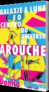 Galaxie & Lune e o centro do Universo de Arouche, de Danilo P Marques