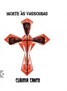 Morte às Vassouras, Cláudia Canto - CANCELADO