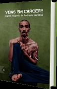 Vidas em Cárcere, de Carlos Augusto de Andrade Barbosa