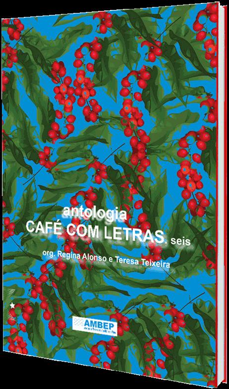 Antologia Café com Letras. seis, por Regina Alonso e Teresa Teixeira: Orgs.