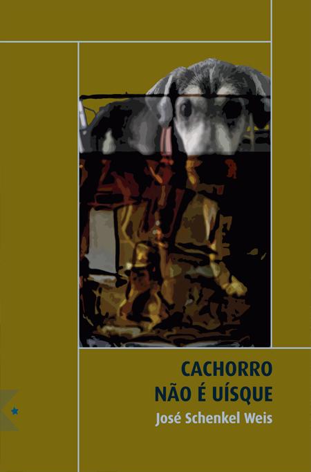 Cachorro não é Uísque, de José Schenkel Weis