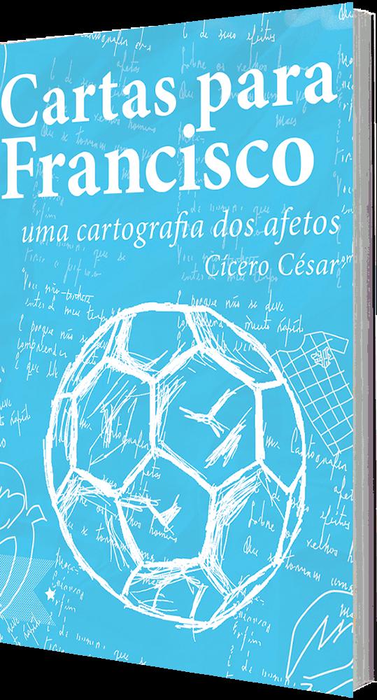 Cartas para Francisco: uma cartografia dos afetos, de Cícero César