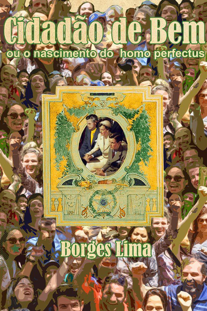 Cidadão do Bem ou o nascimento do homo perfectus, de Borges Lima
