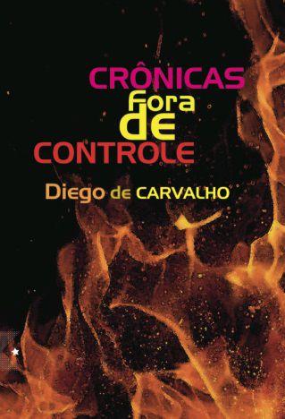 Crônicas Fora de Controle de Diego de Carvalho