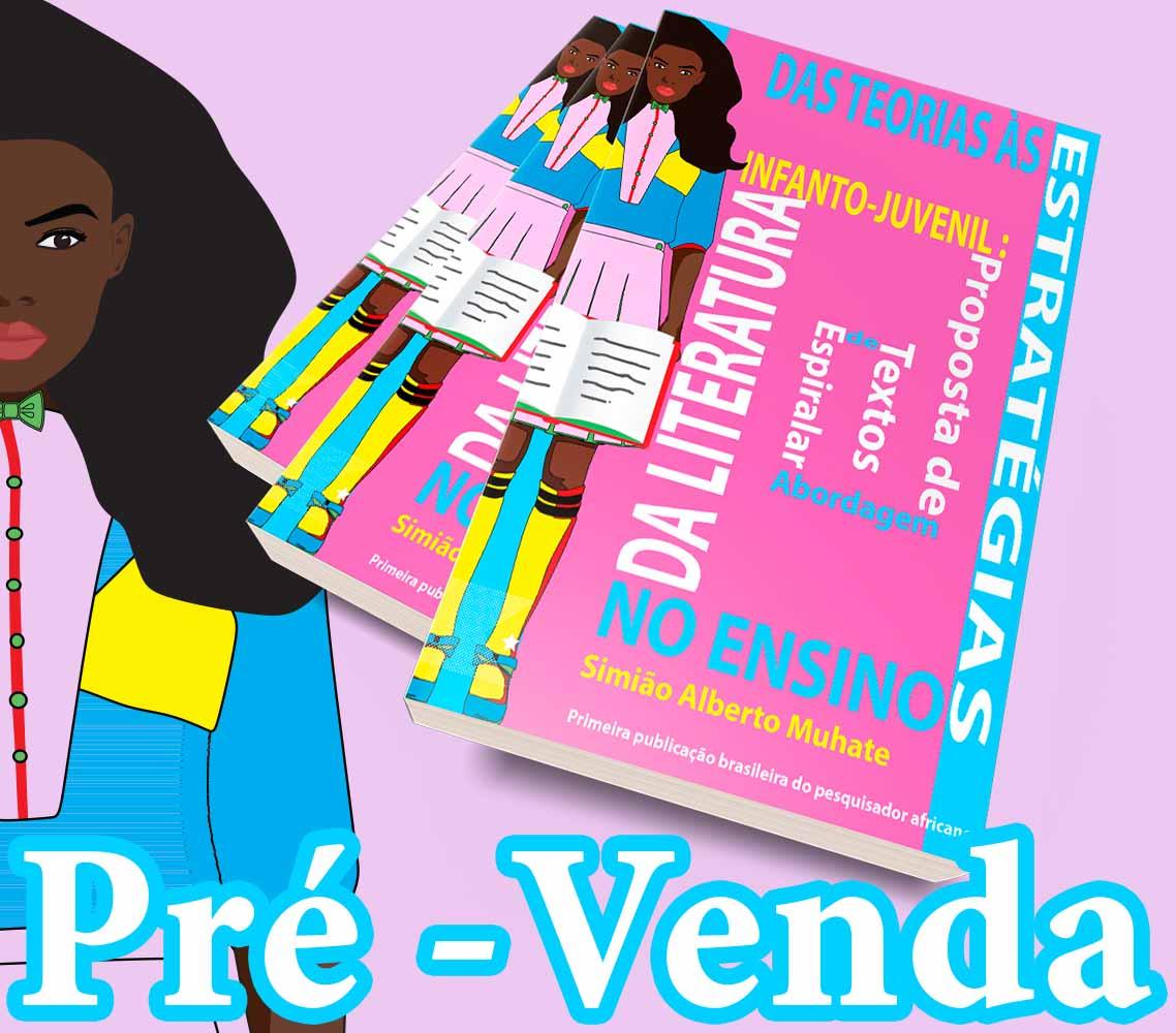 Das Teorias às Estratégias no Ensino da Literatura Infanto Juvenil: Proposta de Abordagem Espiralar de Textos, de Simião Alberto Muhate - Pré-venda