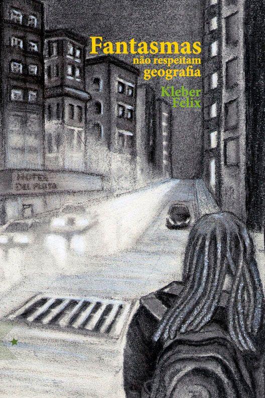 Fantasmas não respeitam geografia, de Kleber Felix