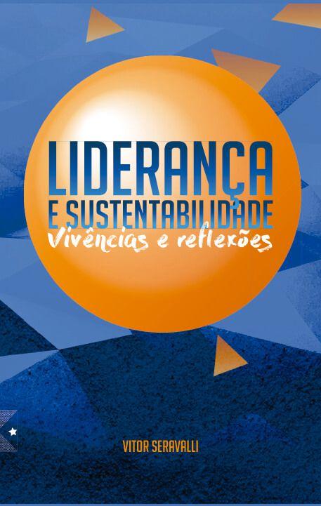 Liderança e Sustentabilidade: vivências e saberes, de Vitor Seravalli