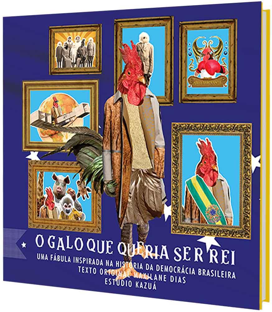 O Galo que Queria ser Rei - Uma Fábula Inspirada na História da Democracia Brasileira, de Maxilane M. Dias - Pré-venda