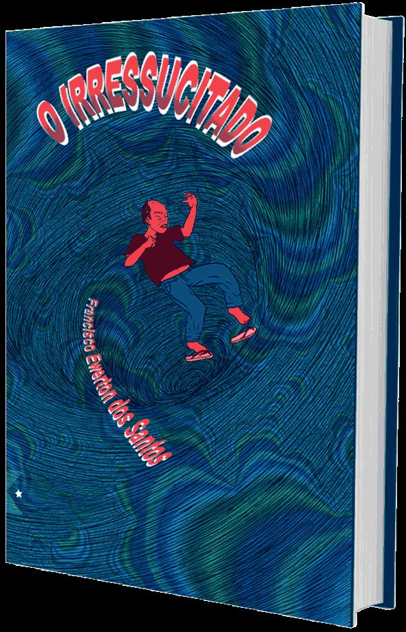 O Irressuscitado, de Francisco Ewerton