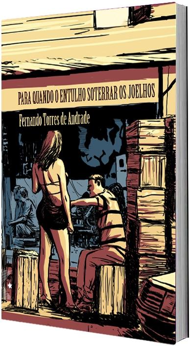 Para quando o entulho soterrar os joelhos, de Fernando Torres de Andrade