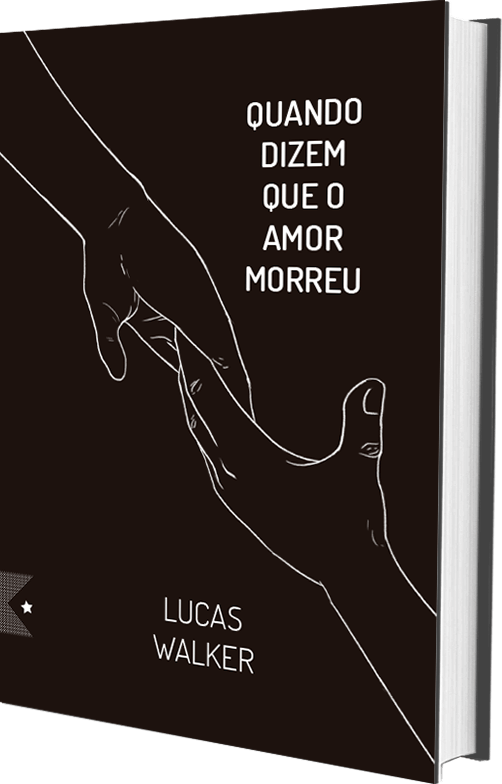 Quando dizem que o amor morreu, de Lucas Walker