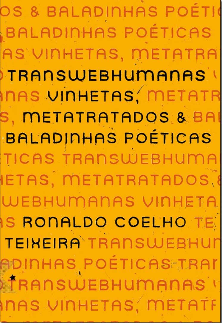 Transwebhumanas Vinhetas, Metatratados & Baladinhas Poéticas, de Ronaldo Coelho Teixeira