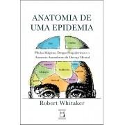 Anatomia de uma Epidemia: pílulas mágicas, drogas psiquiátricas e o aumento assombroso da doença mental