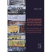 Ativismo Patrocinado pelo Estado: burocratas e movimentos sociais no Brasil democrático