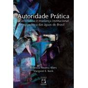 Autoridade Prática: ação criativa e mudança institucional na política das águas do Brasil
