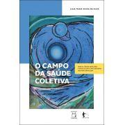 O Campo da Saúde Coletiva - Gênese, Transformações e Articulações com a Reforma Sanitária Brasileira