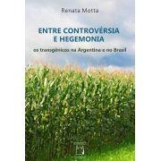 Entre Controvérsia e Hegemonia: os transgênicos na Argentina e no Brasil
