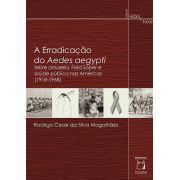 Erradicação do Aedes aegypti: febre amarela, Fred Soper e saúde pública nas Américas (1918-1968), A
