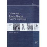 Gênese da Saúde Global: a Fundação Rockefeller no Caribe e na América Latina