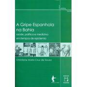 Gripe Espanhola na Bahia: saúde, política e medicina em tempos de epidemia, A